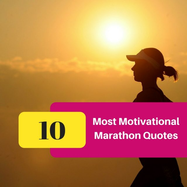 Most Motivational Quote Ever: 10 Most Motivational Marathon Quotes